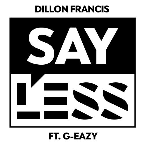 دانلود آهنگ جدید Dillon Francis ft. G-Eazy به نام Say Less