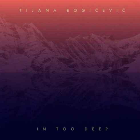دانلود آهنگ جدید Tijana Bogicevic به نام In Too Deep